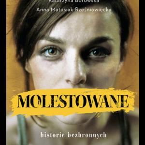 Anna Matusiak-Rześniowiecka, Katarzyna Borowska - Molestowane. Historie bezbronnych, książka.