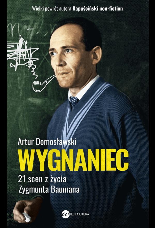 Artur Domosławski - Wygnaniec. 21 scen z życia Zygmunta Baumana