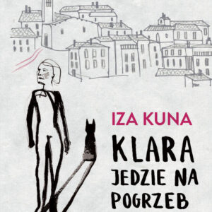 Klara jedzie na pogrzeb, Iza Kuna - książka
