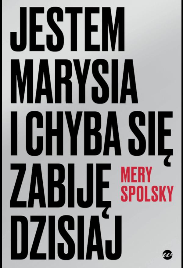 Jestem Marysia i chyba się zabije dzisiaj, Mery Spolsky - książka